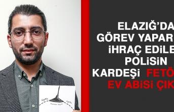 Elazığ'da Görev Yaperken İhraç Edilen Polisin Kardeşi, Fetö'nün Ev Abisi Çıktı