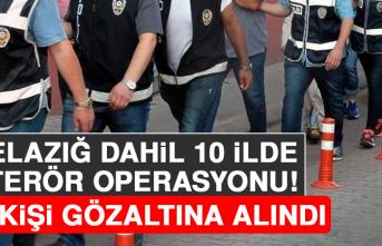 Elazığ Dahil 10 İlde Terör Operasyonu: 25 Gözaltı