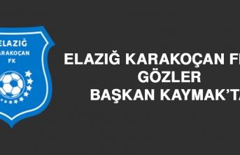 Elazığ Karakoçan FK'da Gözler Başkan Kaymak'ta