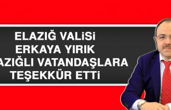Elazığ Valisi Erkaya Yırık Elazığlı Vatandaşlara Teşekkür Etti