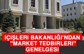 """İçişleri Bakanlığı'ndan """"Market Tedbirleri"""" Genelgesi"""