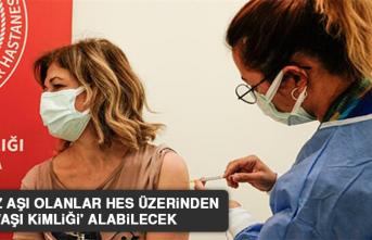 İki Doz Aşı Olanlar HES Üzerinden 'Aşı Kimliği' Alabilecek