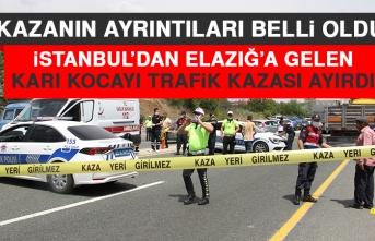 Kazanın Ayrıntıları Belli Oldu! İstanbul'dan Elazığ'a Gelen Karı Kocayı Trafik Kazası Ayırdı