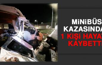 Minibüs Kazasındaki 1 Kişi Hayatını Kaybetti