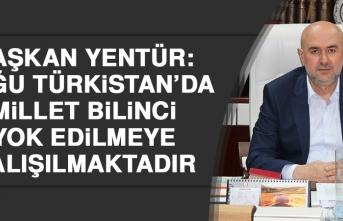 Yentür: Doğu Türkistan'da Millet Bilinci Yok Edilmeye Çalışılmaktadır