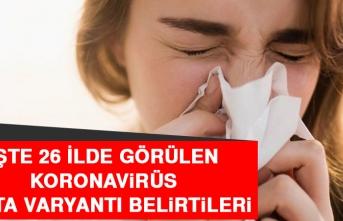 26 İlde Görülen Koronavirüs Delta Varyantı Belirtileri