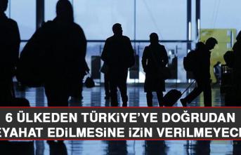 6 Ülkeden Türkiye'ye Doğrudan Seyahat Edilmesine İzin Verilmeyecek
