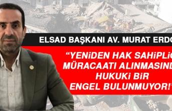 Av. Murat Erdoğan: Yeniden Hak Sahipliği Alınmasında Hukuki Bir Engel Yok!