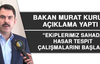 """Bakan Kurum: """"Ekiplerimiz sahada hasar tespit çalışmalarını başladı"""""""