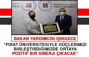 Bakan Yardımcısı Işıkgece: Fırat Üniversitesiyle Güçlerimizi Birleştirdiğimizde Ortaya Pozitif Bir Sinerji Çıkacak