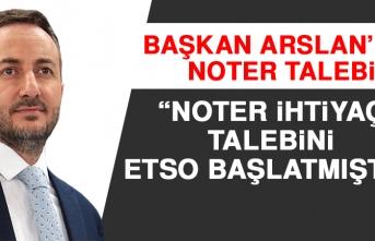 Başkan Arslan: Noter İhtiyaç Talebini ETSO Başlatmıştır