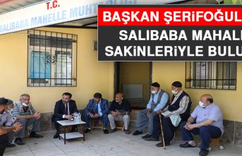 Başkan Şerifoğulları, Salıbaba Mahalle Sakinleriyle Buluştu