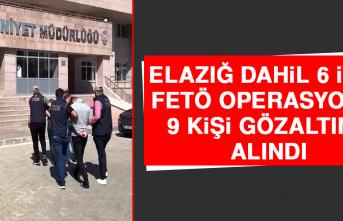 Elazığ Dahil 6 İlde FETÖ Operasyonu!