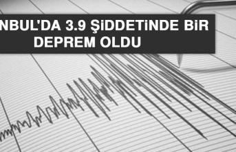 İSTANBUL'DA 3.9 ŞİDDETİNDE DEPREM OLDU!