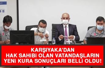 Karşıyaka'dan Hak Sahibi Olan Vatandaşların Yeni Kura Sonuçları Belli Oldu!