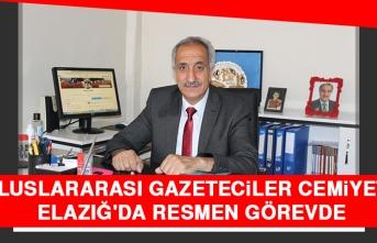 Uluslararası Gazeteciler Cemiyeti Elazığ'da Resmen Görevde
