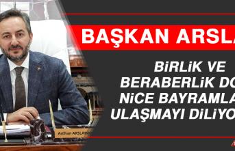 Başkan Arslan: Birlik ve Beraberlik Dolu Nice Bayramlara Ulaşmayı Diliyorum