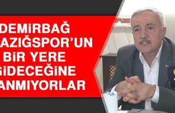 Demirbağ: Elazığspor'un Bir Yere Gideceğine İnanmıyorlar