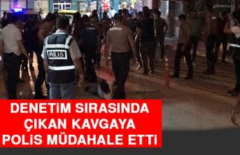 Denetim Sırasında Çıkan Kavgaya Polis Müdahale Etti