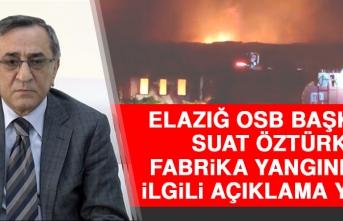 Elazığ OSB Başkanı Suat Öztürk Fabrika Yangınıyla İlgili Açıklama Yaptı