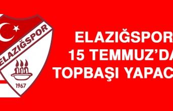 Elazığspor, 15 Temmuz'da Topbaşı Yapacak