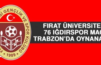 FÜ-76 Iğdırspor Maçı Trabzon'da Oynanacak