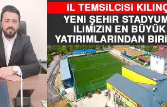Kılınç: Yeni Şehir Stadyumu İlimizin En Büyük Yatırımlarından Biridir