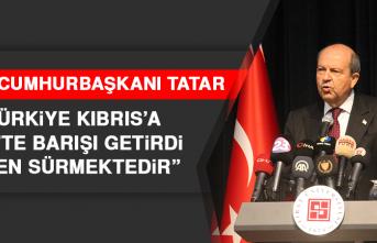 """KKTC Cumhurbaşkanı Tatar, """"Türkiye Kıbrıs'a 1974'te Barışı Getirdi, Halen Sürmektedir"""""""