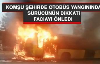 Komşu Şehirde Otobüs Yangınında Sürücünün Dikkati Faciayı Önledi