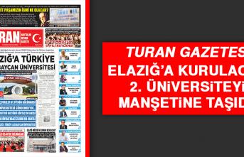 Turan Gazetesi Elazığ'a Kurulacak 2. Üniversiteyi Manşetine Taşıdı