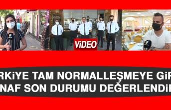 Türkiye Tam Normalleşmeye Girdi! Esnaf Son Durumu Değerlendirdi