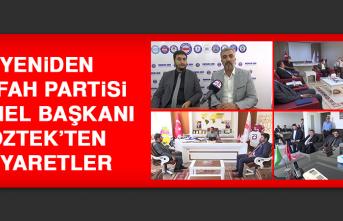 Yeniden Refah Partisi Genel Başkanı Öztek'ten Ziyaretler