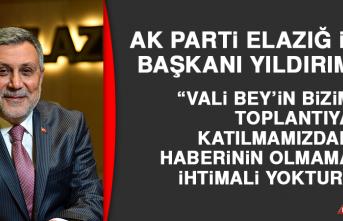 """AK Parti Elazığ İl Başkanı Yıldırım """"Vali Bey'in Bizim Toplantıya Katılmamızdan Haberinin Olmama İhtimali Yoktur"""""""