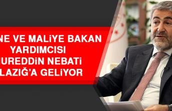 Bakan Yardımcısı Nureddin Nebati Elazığ'a Geliyor