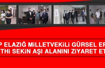 CHP Elazığ Milletvekili Gürsel Erol, Fethi Sekin Aşı Alanını Ziyaret Etti