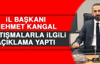 İl Başkanı Mehmet Kangal Tartışmalarla İlgili Açıklama Yaptı