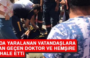Kazada Yaralanan Vatandaşlara Yoldan Geçen Doktor ve Hemşire Müdahale Etti