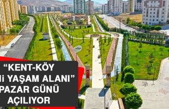 """""""Kent-Köy Yeni Yaşam Alanı"""" Pazar Günü Açılıyor"""