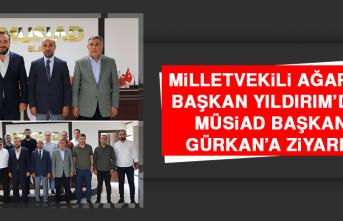 Milletvekili Ağar ve Başkan Yıldırım'dan MÜSİAD Başkanı Gürkan'a Ziyaret