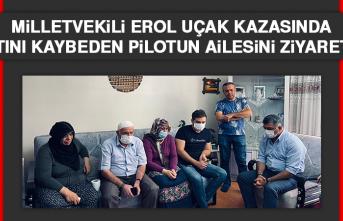 Milletvekili Erol, Uçak Kazasında Hayatını Kaybeden Pilotun Ailesini Ziyaret Etti