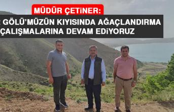 Müdür Çetiner: Hazar Gölü'müzün Kıyısında Ağaçlandırma Çalışmalarına Devam Ediyoruz