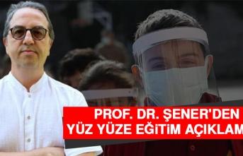 Prof. Dr. Şener'den yüz yüze eğitim açıklaması