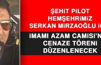 Şehit Pilot Hemşehrimiz Mirzaoğlu İçin Cenaze Töreni Düzenlenecek