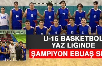 U-16 Basketbol Yaz Liginde Şampiyon EBUAŞ Spor