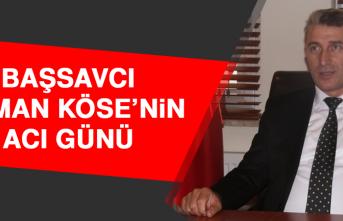 Başsavcı Osman Köse'nin Acı Günü