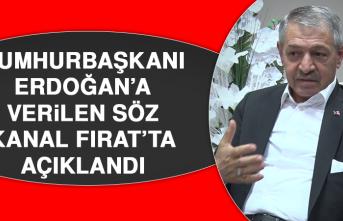 Cumhurbaşkanı Erdoğan'a Verilen Söz, Kanal Fırat'ta Açıklandı