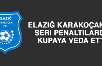 Elazığ Karakoçan FK, Seri Penaltılarda Kupaya Veda Etti