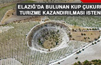 Elazığ'da Bulunan Kup Çukurunun Turizme Kazandırılması İsteniyor