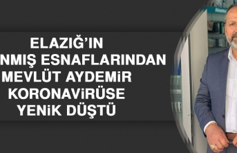 Elazığ'ın Tanınmış Esnaflarından Mevlüt Aydemir Koronavirüse Yenik Düştü