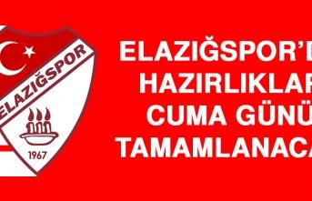 Elazığspor'da Hazırlıklar Cuma Günü Tamamlanacak